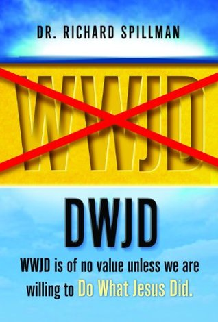 dwjd-wwjd-is-of-no-value-unless-we-are-willing-to-do-what-jesus-did