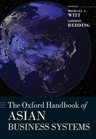 The Oxford Handbook of Asian Business Systems (Oxford Handbooks in Business and Management)