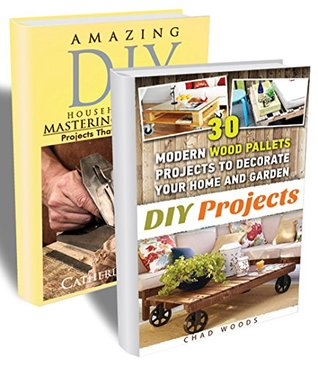 Woodworking For Beginners BOX SET 2 IN 1: Amazing Woodwork Projects That Everyone Can Do & 30 Modern Wood Pallets Projects To Decorate Your Home And Garden!: ... Projects, Decluttering and More DIY Tips)