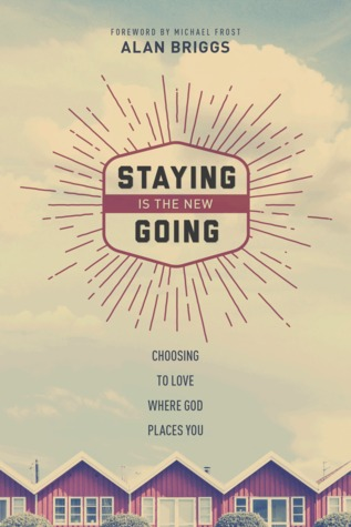 Staying is the new Going; Choosing to love where God places you