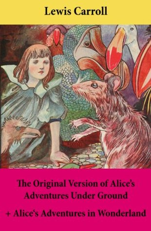 The Original Version of Alice's Adventures Under Ground + Alice's Adventures in Wonderland: With Carroll's own original illustrations + Sir John Tenniel's original illustrations