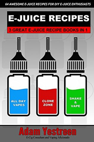 E-Juice Recipes: A Definitive Collection of 64 Awesome E-Juice Recipes: 3 Ebooks in 1