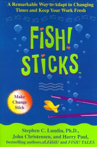 Fish! Sticks by Stephen C. Lundin