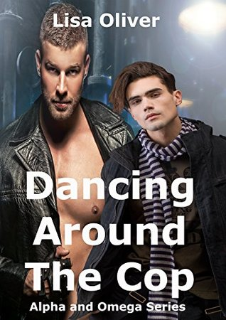 Dancing Around The Cop (Alpha and Omega #2)
