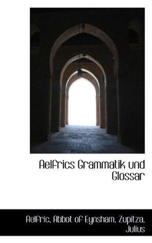 Aelfrics Grammatik und Glossar