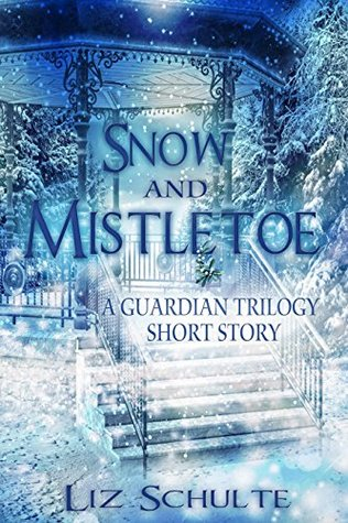 Snow and Mistletoe: A Christmas Short Story (The Guardian Trilogy Book 5)