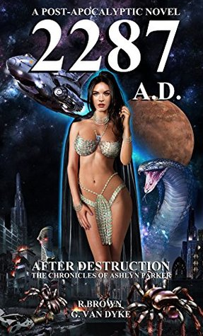 2287 A.D. A POST-APOCALYPTIC NOVEL (AFTER DESTRUCTION Book 1) by R. Brown
