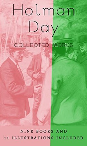 Holman Day: Collected Works: (Nine Books with 11 illustrations)