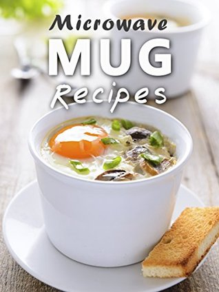 Microwave Mug Recipes: 50 Delicious, Quick and Easy Mug Meals (Recipe Top 50's Book 88)