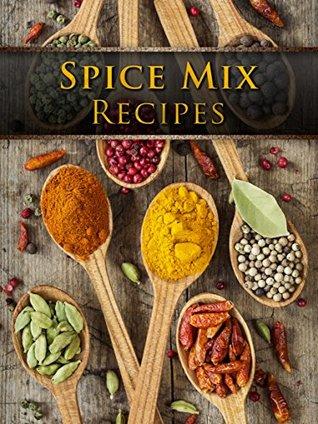 Dry Spice Mixes: Top 50 Most Delicious Spice Mix Recipes [A Seasoning Cookbook] (Recipe Top 50's Book 104)
