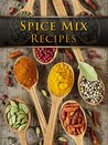 Dry Spice Mixes: Top 50 Most Delicious Spice Mix Recipes [A Seasoning Cookbook]
