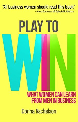 Play to Win: What women can learn from men in business