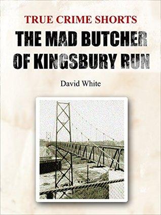 The Mad Butcher of Kingsbury Run (True Crime Shorts, #9)