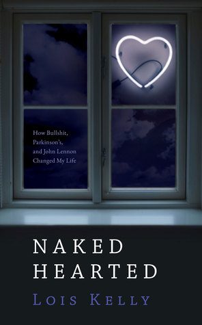 Naked Hearted: How Bullshit, Parkinson's and John Lennon Changed My Life