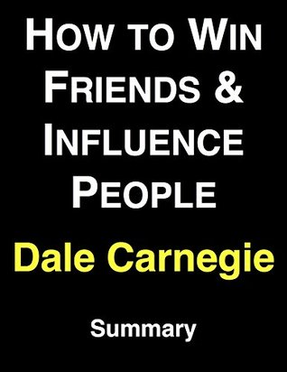 How to Win Friends & Influence People: by Dale Carnegie | Summary & Analysis