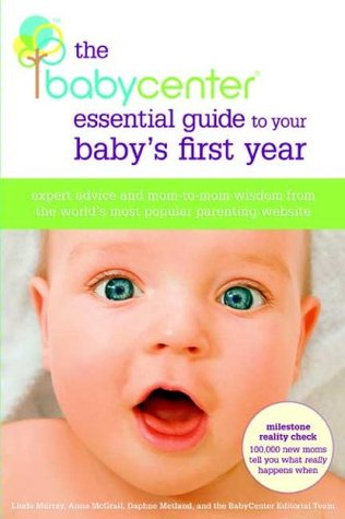 The BabyCenter Essential Guide to Your Baby's First Year by Linda J. Murray