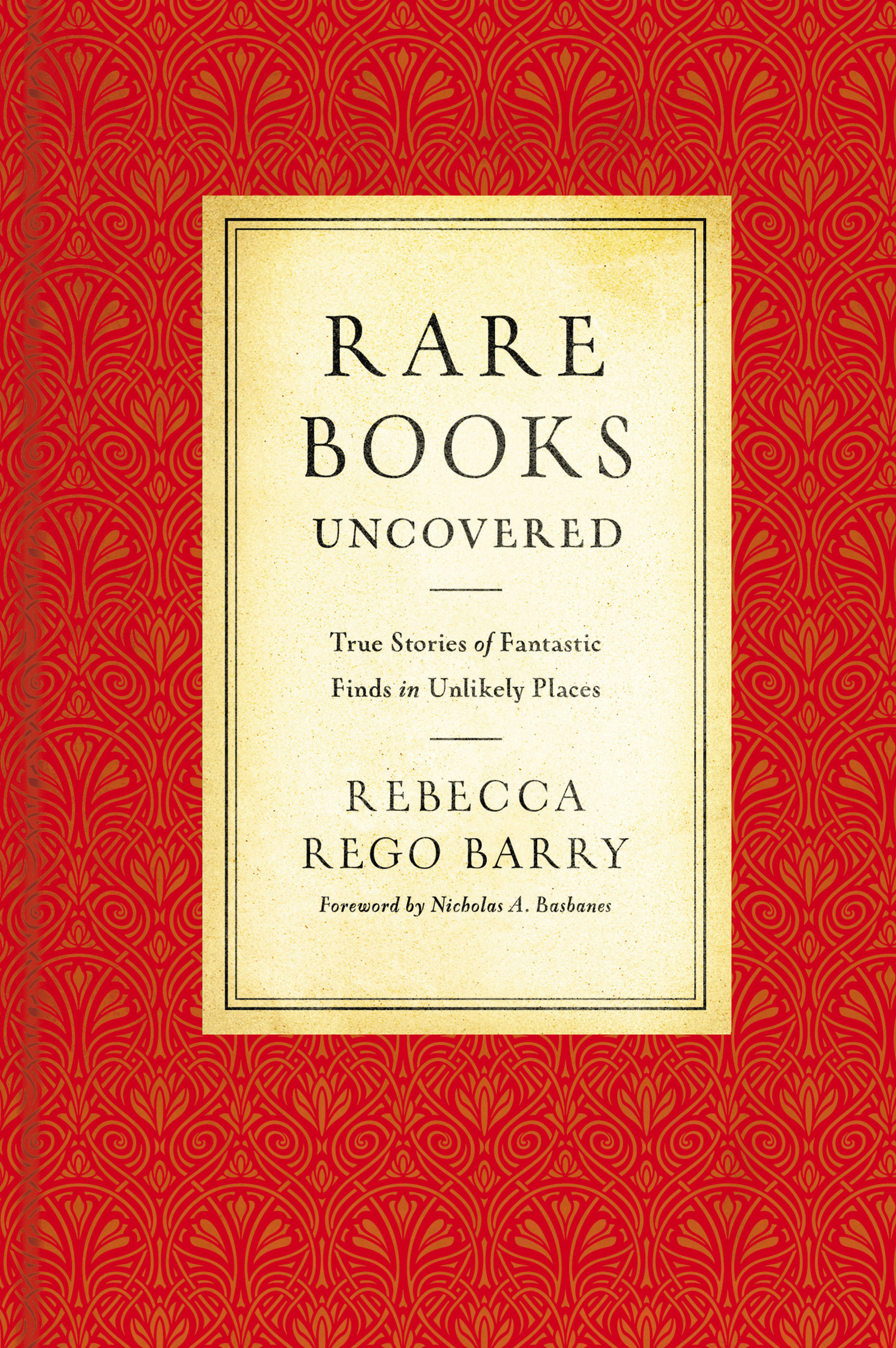 Rare Books Uncovered: True Stories of Fantastic Finds in Unlikely Places