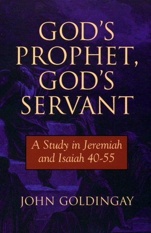 God's Prophet God's Servant: A Study in Jeremiah & Isaiah 40-55
