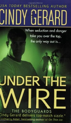 Book Review: Cindy Gerard's Under the Wire