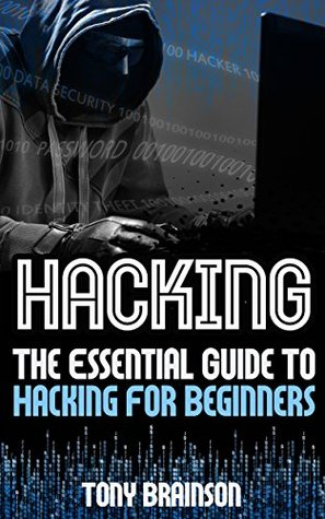 Hacking: The Essential Guide To Hacking For Beginners (Hacking How to Hack Hacking for Dummies Computer Hacking) (hacking, how to hack, penetration testing, ... security, arduino, python, engineering)