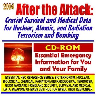 2004 After the Attack: Crucial Survival and Medical Data for Nuclear, Atomic, and Radiation Terrorism, Victim Care, Radiation and Atom Bomb Threats, ... Mass Destruction WMD, First Responder CD-ROM)