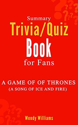 A Game of Thrones (Song of Ice and Fire Series) : Novel by George R. R. Martin: ... Summary Trivia/Quiz Book for Fans...