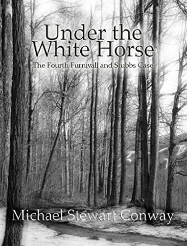 Under the White Horse- The Fourth Furnivall and Stubbs Case
