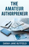 The Amateur Authorpreneur (What, Why, Where, When, Who & How Book Promotion, #2)