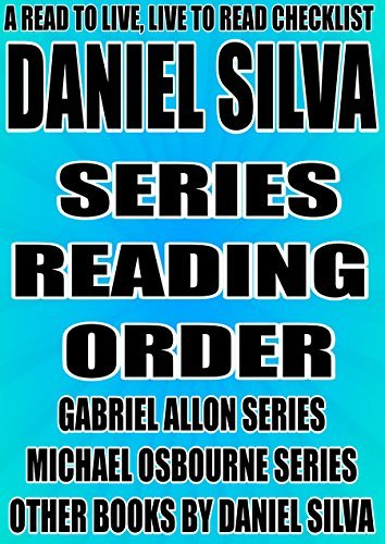 DANIEL SILVA: SERIES READING ORDER: A READ TO LIVE, LIVE TO READ CHECKLIST [GABRIEL ALLON SERIES, MICHAEL OSBOURNE SERIES, BOOKS BY DANIEL SILVA, The Fallen Angel, The English Girl, The Heist]