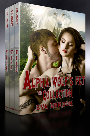 Alpha Wolf's Pet, Trilogy Box Set by Eva Gordon by Eva Gordon