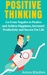 Positive Thinking: Go From Negative to Positive and Achieve Happiness, Increased Productivity and Success For Life