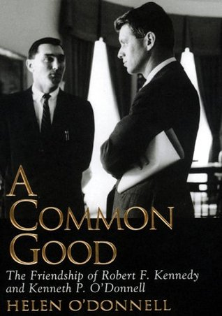 A Common Good: The Friendship Of Robert F. Kennedy and Kenneth P. O'Donnell