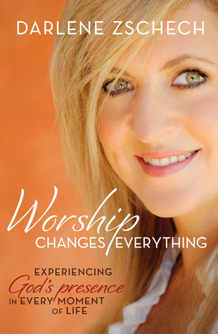Ebook Worship Changes Everything: Experiencing God's Presence in Every Moment of Life by Darlene Zschech DOC!