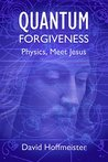 Quantum Forgiveness: Physics, Meet Jesus