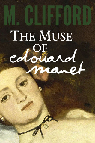 The Muse of Edouard Manet by M. Clifford