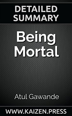 Being Mortal: Medicine and What Matters in the End by Atul Gawande   Detailed Summary