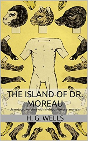 The Island of Dr. Moreau: Annotated version of The Island of Dr. Moreau with in-depth literary analysis