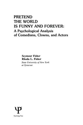 Pretend The World Is Funny And Forever: A Psychological Analysis Of Comedians, Clowns, And Actors