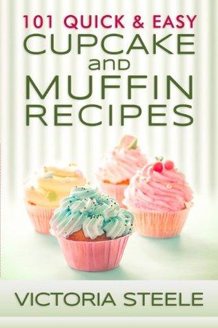 101 Quick & Easy Cupcake and Muffin Recipes por Victoria  Steele - EPUB FB2