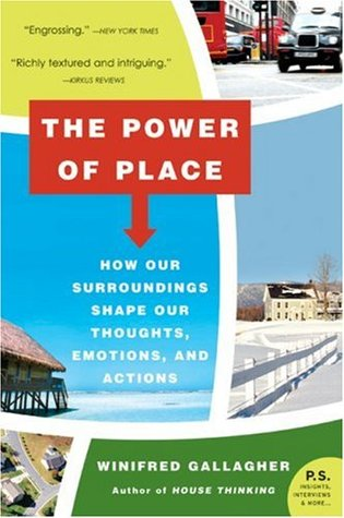The Power of Place: How Our Surroundings Shape Our Thoughts, Emotions, and Actions