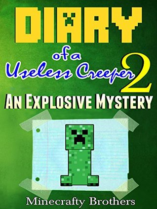 Minecraft: Diary of a Useless Creeper, An Explosive Mystery [Book 2]