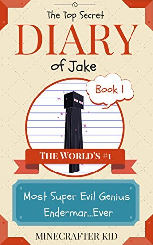 MINECRAFT: The Top Secret Diary of Jake Book 1: The World's #1 Most Super Evil Genius Enderman...Ever (Unofficial Minecraft Book) (Minecraft books, Minecraft ... Minecraft fiction series, Minecraft novels)