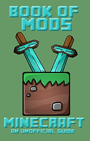 Minecraft: Book of Mods - FORGE MODS (Book of Minecraft - Unofficial Minecraft Guides - Minecraft Books for kids, Minecraft Handbooks, Childrens minecraft books 8)