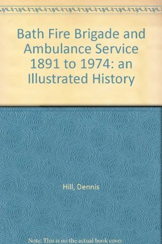 bath-fire-brigade-and-ambulance-service-1891-to-1974-an-illustrated-history