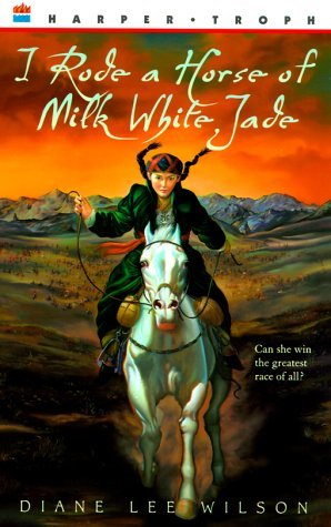 I Rode a Horse of Milk White Jade by Diane Lee Wilson