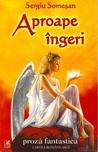 Aproape îngeri by Sergiu Someşan