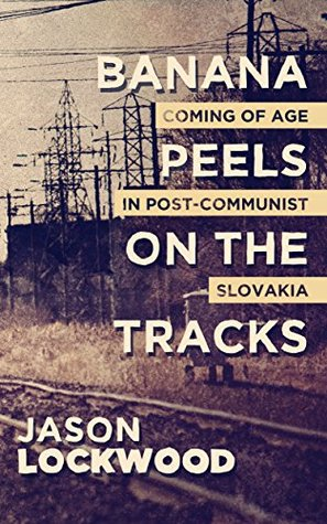 Banana Peels on the Tracks: Coming of Age in Post-Communist Slovakia