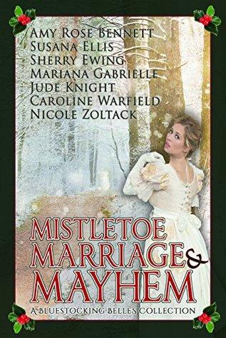 Mistletoe, Marriage, and Mayhem: A Bluestocking Belles Collection
