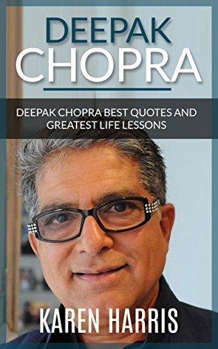 Deepak Chopra: Deepak Chopra Greatest Life Lessons and Best Quotes