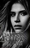 Darkness Follows (Darkness #2)
